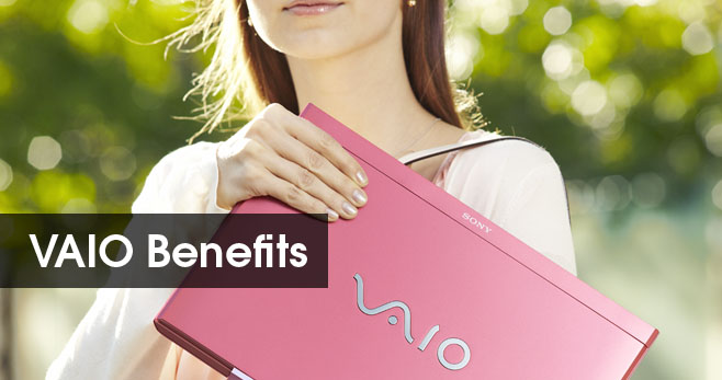 VAIO Benefits to you